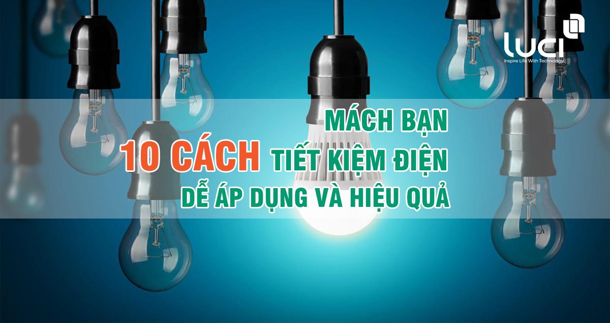 Mách bạn 10 cách tiết kiệm điện dễ áp dụng và hiệu quả