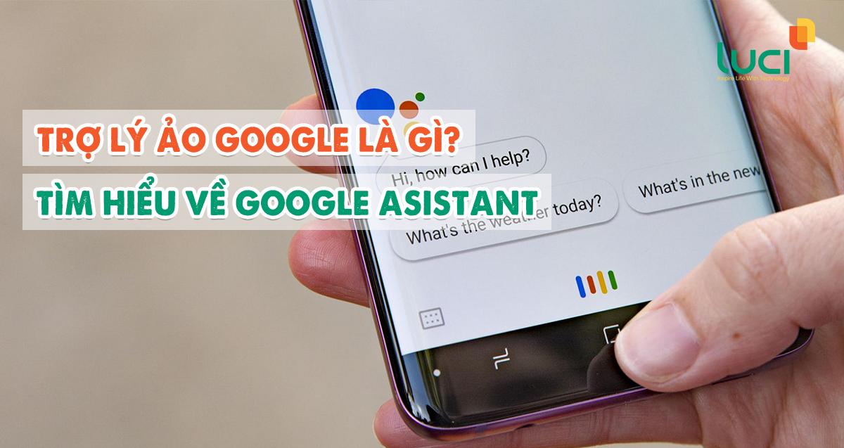 Trợ lý ảo google là gì? Tìm hiểu về Google Assistant