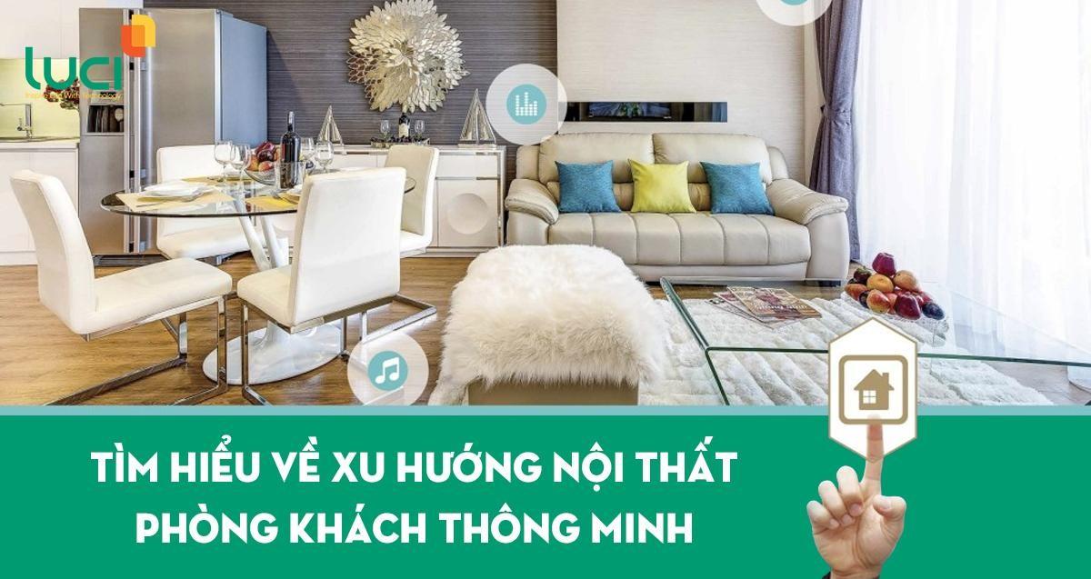 Cùng Luci tìm hiểu về xu hướng nội thất phòng khách thông minh