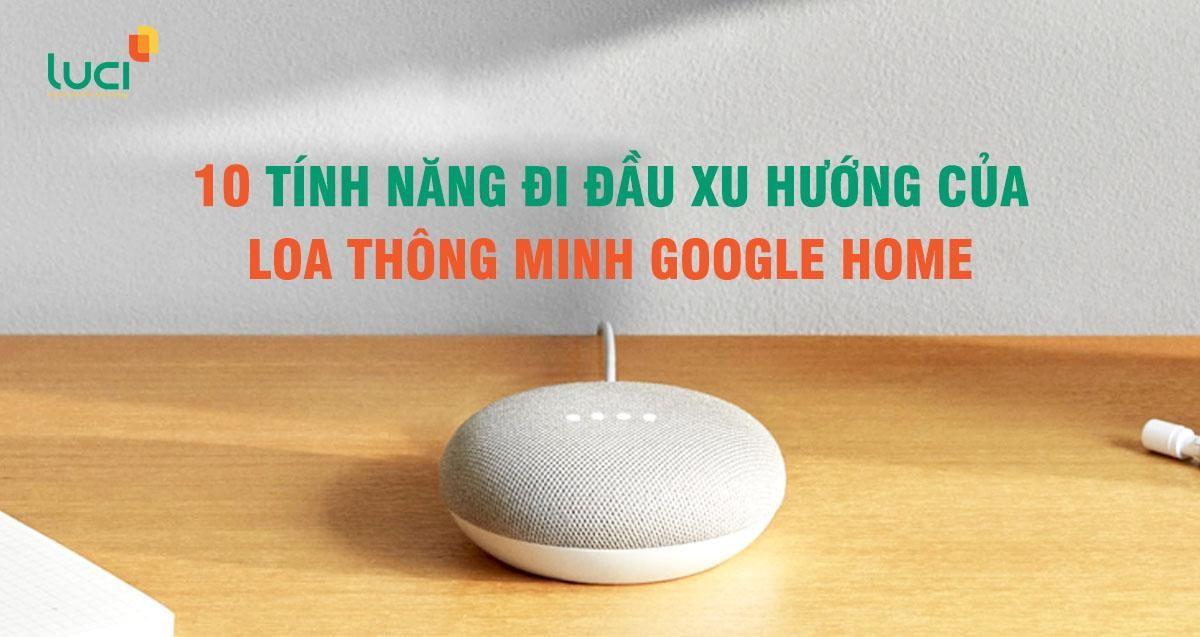 Cùng Luci tìm hiểu về loa thông minh Google Home