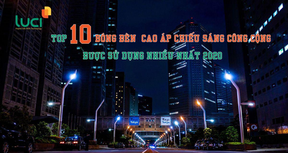 Top 10 bóng đèn cao áp chiếu sáng công cộng được sử dụng nhiều nhất 2020